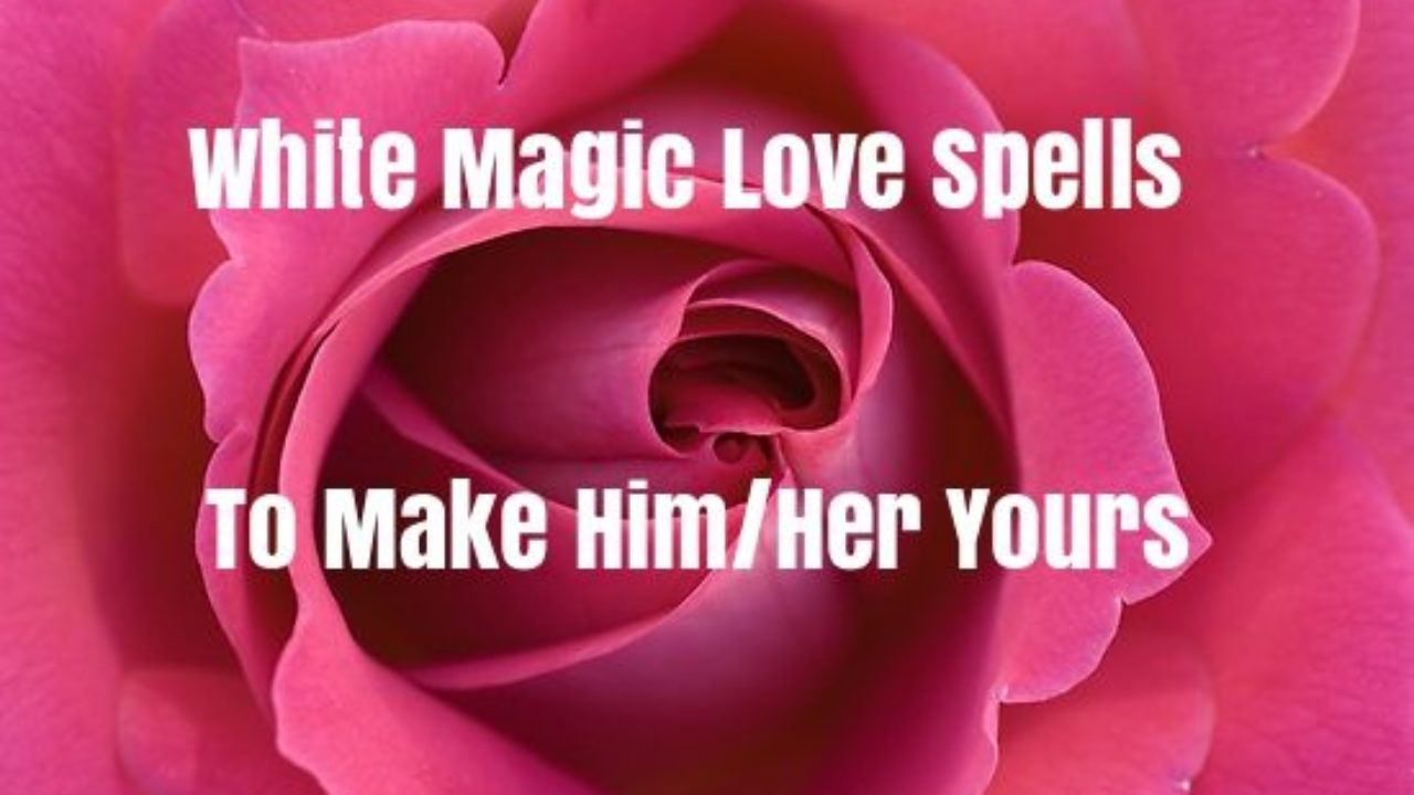 6 Powerful White Magic Love Spells To Make Him/Her Yours